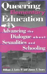 Queering Elementary Education | Letts, William J., Iv |