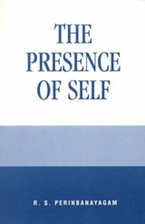 The Presence of Self | R. S. Perinbanayagam |