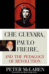 Che Guevara, Paulo Freire, and the Pedagogy of Revolution | Peter McLaren |