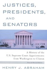 Justices, Presidents and Senators, Revised | Henry Julian Abraham |