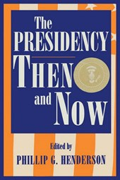 The Presidency Then and Now | Phillip G. Henderson |