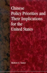 Chinese Policy Priorities and Their Implications for the United States | Robert G. Sutter |