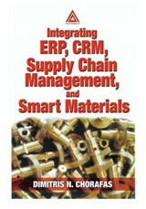 Integrating Erp, Crm, Supply Chain Management, and Smart Materials | Dimitris N. Chorafas |