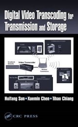Digital Video Transcoding for Transmission and Storage | Sun, Huifang ; Chen, Xuemin ; Chiang, Tihao |