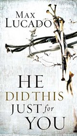 He Did This Just for You | Max Lucado |
