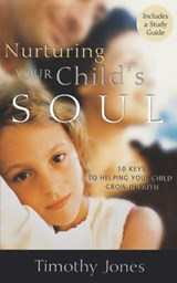Nurturing Your Child's Soul | Timothy Jones |