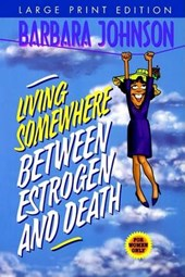 Living Somewhere Between Estrogen and Death-Large Print Version