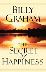 The Secret of Happiness | Billy Graham |