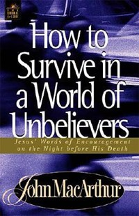 How to Survive in a World of Unbelievers   John F. MacArthur  