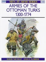 Armies of the Ottoman Turks, 1300-1744 | David Nicolle |