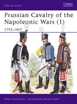 Prussian Cavalry of the Napoleonic Wars 1792-1807 | Peter Hofschröer & Bryan Fosten |