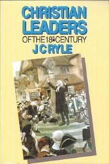 Christian Leaders of the Eighteenth Century | John Charles Ryle |