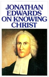 Jonathan Edwards Knowing Christ | Jonathan Edwards |
