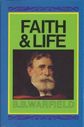 Faith & Life | Benjamin Breckinridge Warfield |