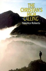 The Christian's High Calling | Maurice Roberts |