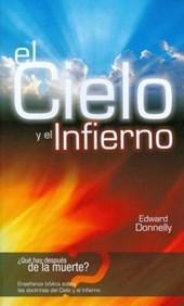 El Cielo y el Infierno = Biblical Teaching on the Doctrines of Heaven and Hell