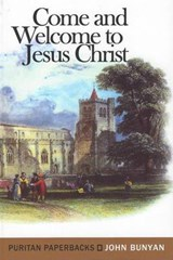 Come and Welcome to Jesus Christ | John Bunyan |