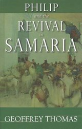 Philip and the Revival in Samaria | Geoffrey Thomas |