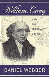 William Carey and the Missionary Vision | Daniel Webber |