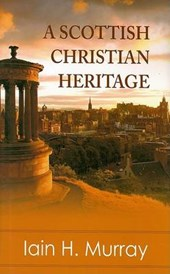 A Scottish Christian Heritage | Iain H. Murray |