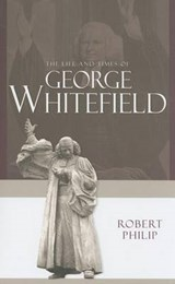 The Life and Times of George Whitefield | Robert Philip |