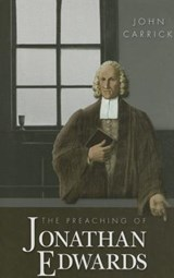The Preaching of Jonathan Edwards | John Carrick |
