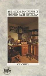 The Medical Discoveries of Edward Bach Physician | Nora Weeks |