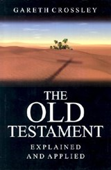 The Old Testament Explained and Applied | Gareth Crossley |