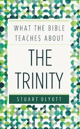 What the Bible Teaches about the Trinity | Stuart Olyott |