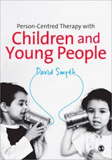 Person-Centred Therapy with Children and Young People | David Smyth |
