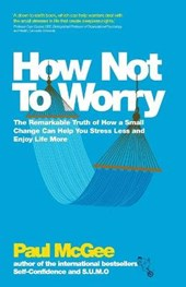 How Not To Worry | Paul McGee |