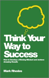 Think Your Way To Success | Mark Rhodes |