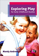 Exploring Play for Early Childhood Studies | Mandy Andrews |