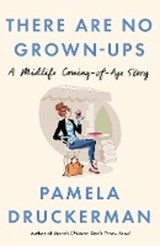 There Are No Grown-Ups | Pamela Druckerman |