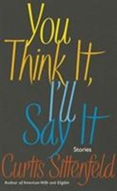 You think it i'll say it | Curtis Sittenfeld |