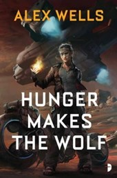 Hunger Makes the Wolf | Alex Wells |