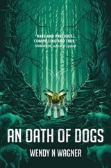 Oath of Dogs | Wendy N Wagner Wagner |