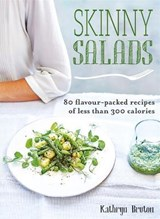 Skinny Salads: 80 Flavour-Packed Recipes of Less than 300 Ca | Kathryn Bruton |