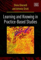 Learning and Knowing in Practice-Based Studies | Gherardi, Silvia ; Strati, Antonio |