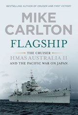 Flagship - HMAS Australia II and the Pacific War on Japan | Mike Carlton |