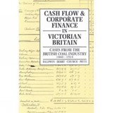 Cash Flow & Corporate Finance in Victorian Britain | Berry, R. H. ; Church, Roy A. ; Pitts, M. V. |