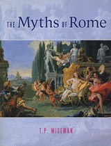 The Myths of Rome | T. P. Wiseman |