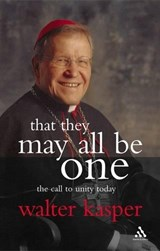 That They May All Be One | Walter Cardinal Kasper |