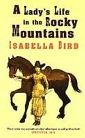 Lady's Life In The Rocky Mountains | Isabella Lucy Bird |