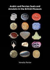 Arabic and Persian Seals and Amulets in the British Museum | Venetia Porter |
