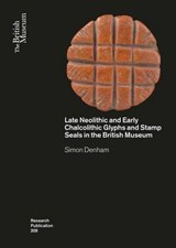 Late Neolithic and Early Chalcolithic Glyphs and Stamp Seals | Simon Denham |