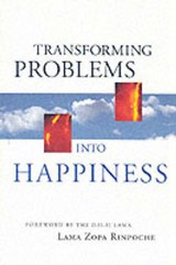 Transforming Problems into Happiness | Rinpoche ; Jig-Med-Bstan-Pai-Ni-Ma Thubten Zopa |