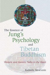 The Essence of Jung's Psychology and Tibetan Buddhism | Radmila Moacanin |