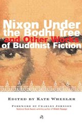 Nixon Under the Bodhi Tree and Other Works of Buddhist Fiction |  |