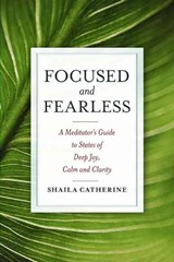 Focused and Fearless | Shaila Catherine |